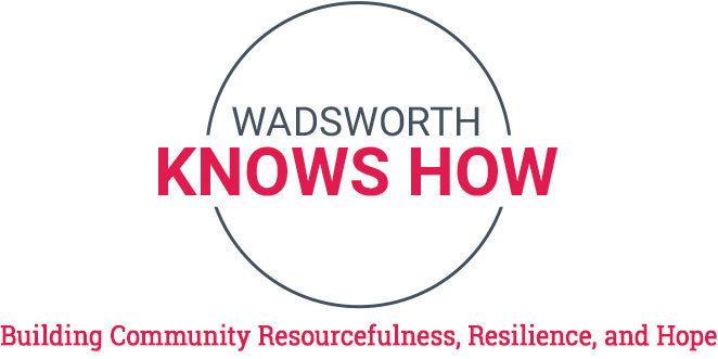 Wadsworth Knows How. Building community resourcefulness, resilience, and hope.